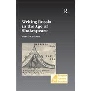 Writing Russia in the Age of Shakespeare by Palmer,Daryl W., 9781138266469