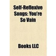 Self-Reflexive Songs : You're So Vain, Smells Like Nirvana, Unwritten, Your Song, the Song That Never Ends by , 9781156226469