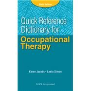 Quick Reference Dictionary for Occupational Therapy by Jacobs, Karen; Simon, Laela, 9781617116469