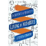 Living by Numbers by Connor, Steven, 9781780236469