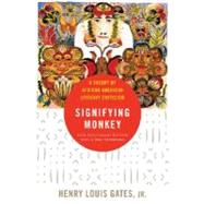 The Signifying Monkey A Theory of African American Literary Criticism by Gates, Jr., Henry Louis, 9780195136470