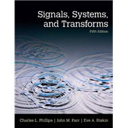 Signals, Systems, & Transforms by Phillips, Charles L.; Parr, John; Riskin, Eve, 9780133506471