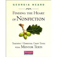 Finding the Heart of Nonfiction: Teaching 7 Essential Craft Tools With Mentor Texts by Heard, Georgia, 9780325046471