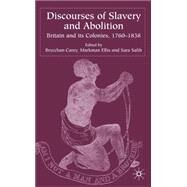 Discourses of Slavery and Abolition Britain and its Colonies, 1760-1838 by Carey, Brycchan; Ellis, Markman; Salih, Sara, 9781403916471