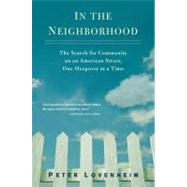 In the Neighborhood : The Search for Community on an American Street, One Sleepover at a Time by Lovenheim, Peter, 9780399536472