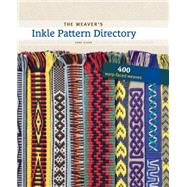 The Weaver's Inkle Pattern Directory: 400 Warp-faced Weaves by Dixon, Anne; Van Der Hoogt, Madelyn, 9781596686472