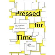 Pressed for Time: The Acceleration of Life in Digital Capitalism by Wajcman, Judy, 9780226196473