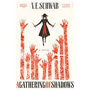 A Gathering of Shadows A Novel by Schwab, V. E., 9780765376473
