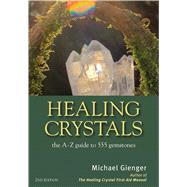Healing Crystals The A-Z Guide to 555 Gemstones by Gienger, Michael, 9781844096473