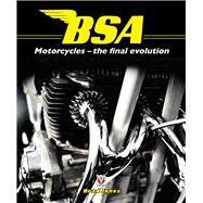 Bsa Motorcycles: The Final Evolution by Jones, Brad, 9781845846473
