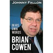 Brian Cowen: In His Own Words by Fallon, Johnny, 9781856356473