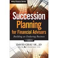 Succession Planning for Financial Advisors + Website Building an Enduring Business by Grau, David; FP Transitions Team, 9781118866474