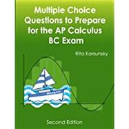 Multiple Choice Questions to Prepare for the Ap Calculus Bc Exam by Korsunsky, Rita, 9781484096475