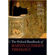 The Oxford Handbook of Martin Luther's Theology by Kolb, Robert; Dingel, Irene; Batka, L'ubomir, 9780198766476