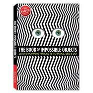 The Book of Impossible Objects 25 Eye-Popping Projects to Make, See & Do by Murphy, Pat, 9780545496476