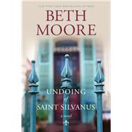 The Undoing of Saint Silvanus by Moore, Beth, 9781496416476