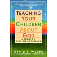 Teaching Your Children about God : A Modern Jewish Approach by Wolpe, David J., 9780060976477