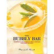 The Bubbly Bar: Champagne and Sparkling Wine Cocktails for Every Occasion by Hunt, Maria C., 9780307406477