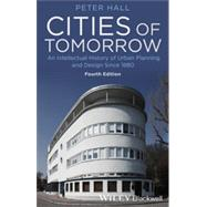 Cities of Tomorrow An Intellectual History of Urban Planning and Design Since 1880 by Hall, Peter, 9781118456477