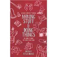 Making Stuff and Doing Things DIY Guides to Just About Everything by Bravo, Kyle, 9781621066477