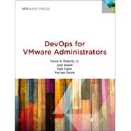 DevOps for VMware Administrators by Roberts, Trevor A., Jr.; Atwell, Josh; Sigler, Egle; van Doorn, Yvo, 9780133846478