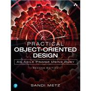 Practical Object-Oriented Design An Agile Primer using Ruby by Metz, Sandi, 9780134456478