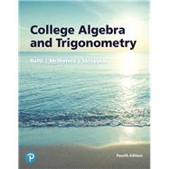 College Algebra and Trigonometry by Ratti, J. S.; McWaters, Marcus S.; Skrzypek, Leslaw, 9780134696478