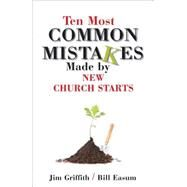 Ten Most Common Mistakes Made by New Church Starts by Griffith, Jim, 9780827236479