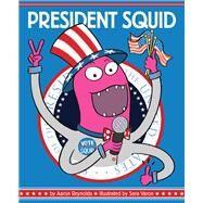 President Squid by Reynolds, Aaron; Varon, Sara, 9781452136479
