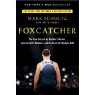Foxcatcher The True Story of My Brother's Murder, John du Pont's Madness, and the Quest for Olympic Gold by Schultz, Mark; Thomas, David, 9780147516480