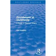 Foundations of Christianity (Routledge Revivals): A Study in Christian Origins by Kautsky; Karl, 9780415736480