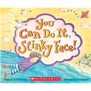 You Can Do It, Stinky Face!: A Stinky Face Book by McCourt, Lisa; Moore, Cyd, 9780545806480