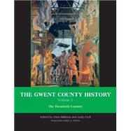 The Gwent County History: Twentieth Century by Williams, Chris; Croll, Andy; Griffiths, Ralph, 9780708326480