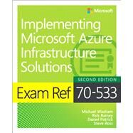 Exam Ref 70-533 Implementing Microsoft Azure Infrastructure Solutions by Washam, Michael; Rainey, Rick; Patrick, Dan; Ross, Steve, 9781509306480