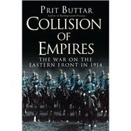 Collision of Empires The War on the Eastern Front in 1914 by Buttar, Prit, 9781782006480