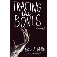 Tracing the Bones by Miller, Elise A., 9781940716480