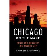 Chicago on the Make by Diamond, Andrew J., 9780520286481