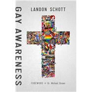 Gay Awareness by Schott, Landon; Brown, Michael, Dr., 9781942306481