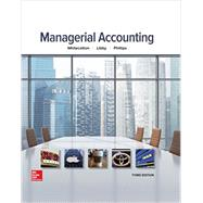Managerial Accounting by Whitecotton, Stacey; Libby, Robert; Phillips, Fred, 9780077826482
