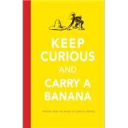 Keep Curious and Carry a Banana by Rey, H. A., 9780544656482