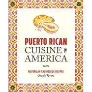 Puerto Rican Cuisine in America: Nuyorican and Bodega Recipes by Rivera, Oswald, 9780762456482