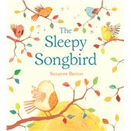 The Sleepy Songbird by Barton, Suzanne, 9780802736482
