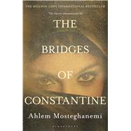 The Bridges of Constantine by Mosteghanemi, Ahlem; Cohen, Raphael, 9781408856482