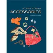 50 Ways to Wear Accessories by Friedman, Lauren, 9781452166483