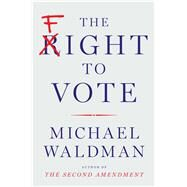 The Fight to Vote by Waldman, Michael, 9781501116483