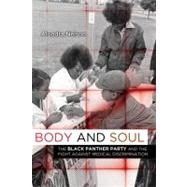 Body and Soul : The Black Panther Party and the Fight against Medical Discrimination by Nelson, Alondra, 9780816676484