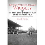 Before Wrigley Became Wrigley by Deveney, Sean, 9781613216484