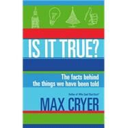 Is It True?: The Facts Behind the Things We Have Been Told by Cryer, Max, 9781921966484