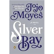 Silver Bay A Novel by Moyes, Jojo, 9780143126485