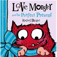 Love Monster and the Perfect Present by Bright, Rachel, 9780374346485